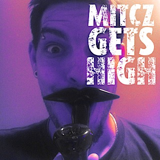 Mitcz Gets High : with Justin Rupple
